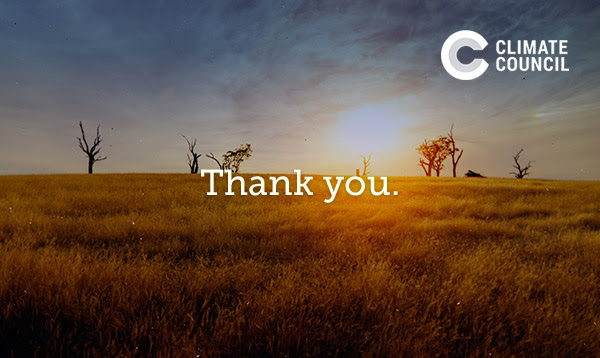 Hey, thanks for joining the Climate Council's campaign