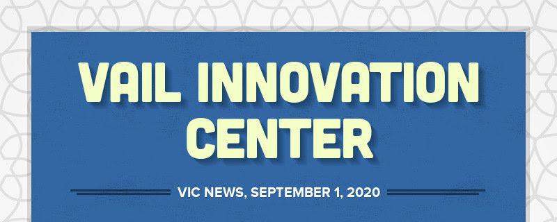 VAIL INNOVATION CENTER VIC NEWS, SEPTEMBER 1, 2020