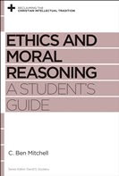 Ethics and Moral Reasonings by C. Ben Mitchel