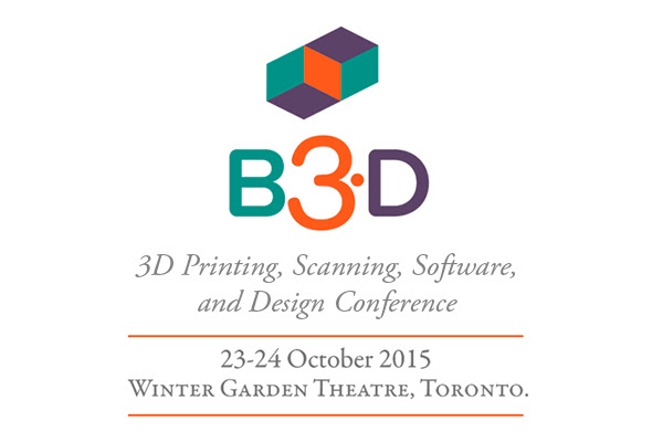 B3D- 3D Printing, Scanning, Software, and Design Conference- Winter garden theatre- october 23-24