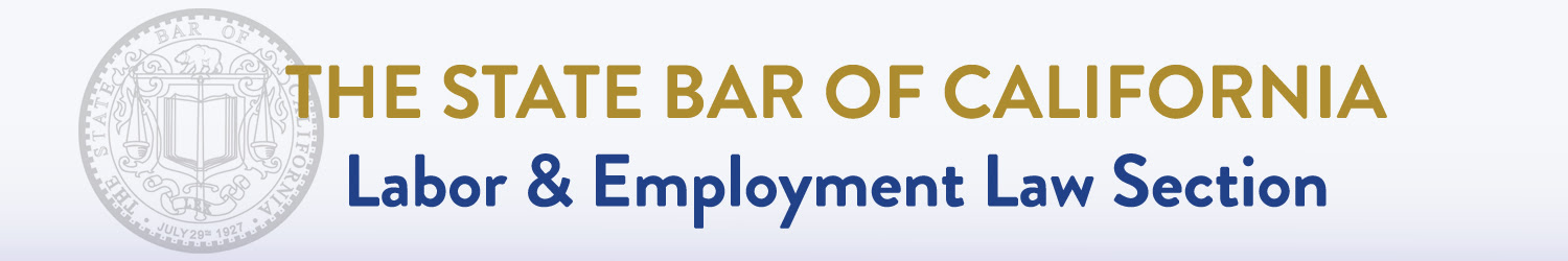 The State Bar of California Labor and Employment Law Section