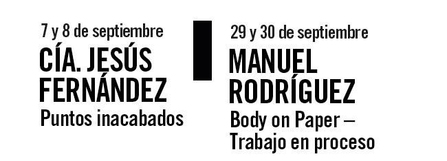 7 y 8 septiembre Cía. Jesús Fernández, Puntos inacabados. 29 y 30 Septiembre Manuel Rodríguez, Body on Paper - Trabajo en Proceso