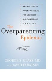 The Overparenting Epidemic by George S. Glass and David Tabatsky