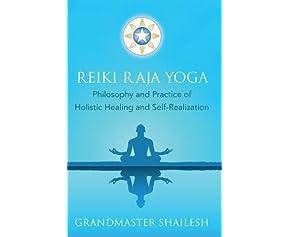 Reiki Raja Yoga: Philosophy and Practice of Holistic Healing and Self-Realization