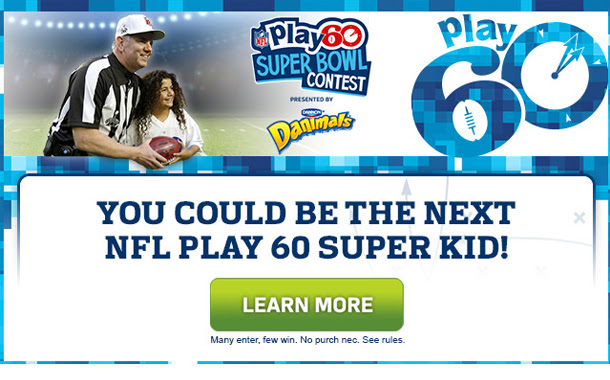 PLAY 60 SUPER BOWL CONTEST PRESENTED BY Danimals - YOU COULD BE THE NEXT NFL PLAY 60 SUPER KID! LEARN MORE