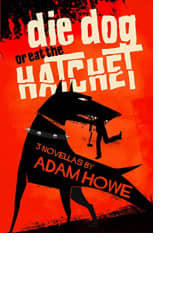 Die Dog or Eat the Hatchet by Adam Howe