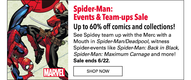 Spider-Man: Events & Team-ups Sale Up to 60% off comics and collections! See Spidey team up with the Merc with a Mouth in *Spider-Man/Deadpool*, Spider-events like *Spider-Man: Back in Black*, *Spider-Man: Maximum Carnage* and more with up to 60% off comics and collections! Sale ends 6/22. SHOP NOW