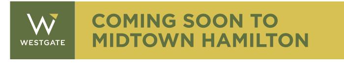 Coming Soon To Midtown Hamilton