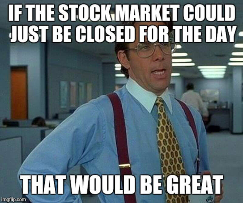 Image of If the stock market could just be closed for the day that would be great