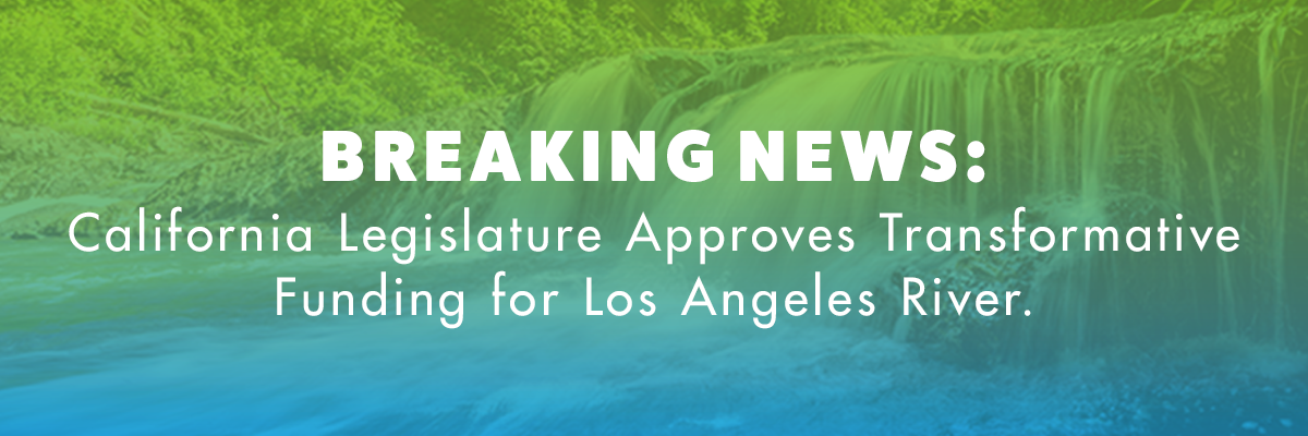 Press Release: Legislature passes $100 million in funding for LA River